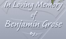 In Loving Memory of Benjamin Grose